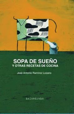 """""""Sopa de sueño y otras recetas de cocina"""" - José Antonio Ramírez Lozano (Kalandraka) Education, Books, Movies, Movie Posters, Canario, Children's Literature, Other Recipes, Sleep, Children's Books"""