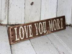 love you more sign... I need this