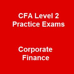 With the purpose of helping to improve your chance to passing the exam, here are 143 Basic Free CFA Level 2 Practice Exams Questions and Answers on Corporate Finance with some tips and many free online CFA practice exam questions we need you focus and keep in mind