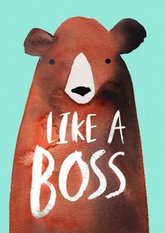 Like A Boss|Funny General Card Be a boss like this bear. A funny general, birthday or congratulations card. Perfect for a friend or family member.