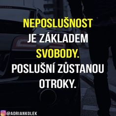 Neposlušnost je základem svobody. Poslušní zůstanou otroky.  #motivace #uspech #czech #slovak #penize #business #motivation #success #lifequotes #czechgirl #citaty #freedom Words Can Hurt, Why I Love You, English Quotes, True Words, Motto, Slogan, Quotations, Texts, Encouragement