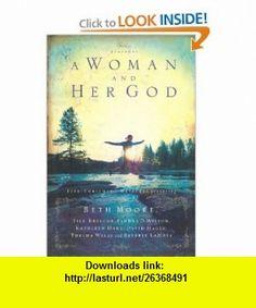 A Woman and Her God (Extraordinary Women) (9781591452041) Thomas Nelson, Beth Moore, Sandra D. Wilson, Kathleen Hart, David Hager, Thelma Wells, Beverly LaHaye , ISBN-10: 159145204X  , ISBN-13: 978-1591452041 ,  , tutorials , pdf , ebook , torrent , downloads , rapidshare , filesonic , hotfile , megaupload , fileserve