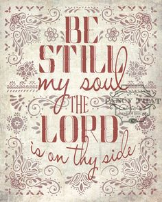 be still my soul the Lord is on thy side bear patiently the cross of grief or pain leave to thy God to order and provide in every change He faithful will remain