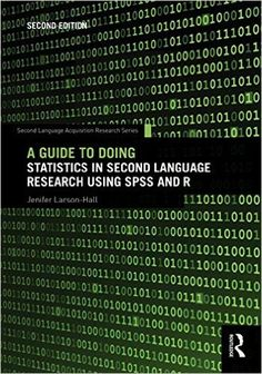 #newbook: A Guide to Doing Statistics in Second Language Research Using SPSS and R (Second Language Acquisition Research Series) /bu Jenifer Larson-Hall P118.2LAR