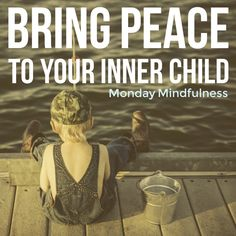 Monday Mindfulness: Bring Peace to Your Inner Child — We Are All Sacred Beings