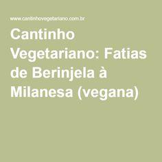 Cantinho Vegetariano: Fatias de Berinjela à Milanesa (vegana)