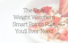 The Only Weight Watchers Post You Need To Read: Recipes & Tips (NEW)