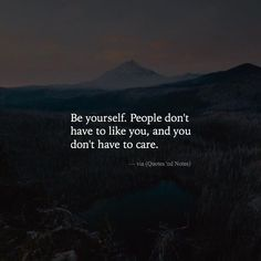 Be yourself. People don't have to like you.