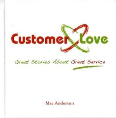 Customer Love: Great Stories About Great Service by Mac Anderson http://www.amazon.co.uk/dp/1608100189/ref=cm_sw_r_pi_dp_ntzqub03AWBQP