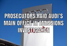 Prosecutors in Germany have raided Audi's main office in connection with an investigation into charges of fraud and false advertising stemming from emissions cheating allegations against the company. Product Liability, False Advertising, Investigations, Cheating, Audi, Connection, Germany, Study, Deutsch