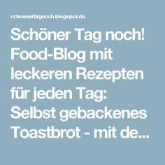 """Schöner Tag noch! Food-Blog mit leckeren Rezepten für jeden Tag: Selbst gebackenes Toastbrot - mit dem """"Wunderteig"""" aus """"Auf die Hand"""""""