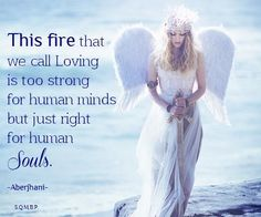 """""""This fire that we call Loving is too strong for human minds. But just right for human souls."""" --quote by Aberjhani  Posted on Facebook with art graphic by Spiritual Quote's Meditations & Beautiful Photographs https://www.facebook.com/291892577576921/photos/a.292393680860144.52805.291892577576921/585761054856737/?type=1"""