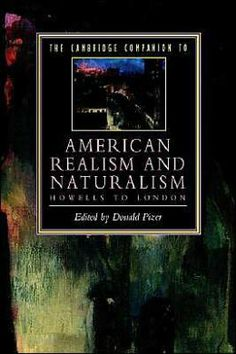 The Cambridge companion to american realism and naturalism : Howells to London / edited by Donald Pizer. Cambridge University Press, 1995