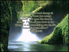 """""""The first step toward change is acceptance. Once you accept yourself, you open the door to change. Change is not something you do, it's something you allow."""" - Will Garcia Spiritual Words, Change Quotes, First Step, Writing A Book, Acceptance, Live For Yourself, Positive Vibes, Life Is Good, Confidence"""