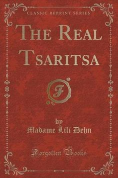 The Real Tsaritsa (Classic Reprint) by Madame Lili Dehn http://www.amazon.co.uk/dp/1331608929/ref=cm_sw_r_pi_dp_Yx5Vwb0AXG8C2