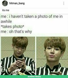 Me every time I want to take a selfie and post it to Instagram