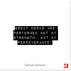"""""""Great works are performed not by strength, but by perseverance."""" - Samuel Johnson #quote #quotes #lifequotes #life #greatness #strength #perseverance #inspiration #motivation #determination #truth #quollective"""