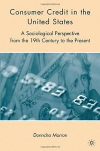 Consumer credit in the United States : a sociological perspective from the 19th century to the present / Donncha Marron (2009)