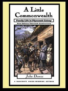 Puritan Society: A Little Commonwealth:Family Life in Plymouth Colony by John Demos. $15.32. Author: John Demos. Publisher: Oxford University Press, USA; 2 edition (July 9, 1999). 240 pages