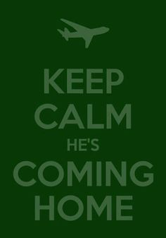 Keep Calm, He's Coming Home One for the military wives out there ;)