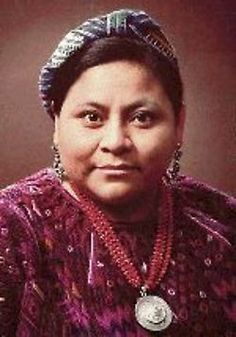 Rigoberta Menchu Tum.  First Indigenous woman to win the Nobel Peace Prize in 1992. and is a UNESCO Goodwill Ambassador.  Of Mayan decent, she became an  activist on behalf of the Mayan people, victims of the genecide committed by the armed forces during the country's civil war.  (over 200,000 were murdered) .  Born January 9, 1959 in Laj Chimel, Quiche, GUATEMALA .
