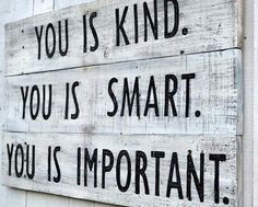 You is kind,you is smart, you is important!!! The help quote , baby Mobley
