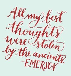 Day 150: All my best thoughts were stolen by the ancients. -Emerson