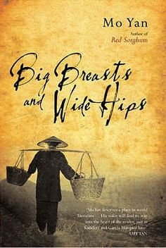 "Big Breasts And Wide Hips by Mo Yan.  Pinner writes:  ""In a country where patriarchal favoritism and the primacy of sons survived multiple revolutions and an ideological earthquake, this epic novel is first and foremost about women, with the female body serving as the book's central metaphor."""