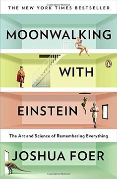 Moonwalking with Einstein: The Art and Science of Remembe...