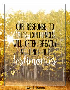 """""""Our response to life's experiences will often greatly influence our testimonies."""" ~ Elder James B. Lds Quotes, Quotable Quotes, Great Quotes, Cool Words, Wise Words, Disciple Me, Jesus Christ Quotes, General Conference Quotes, Church Quotes"""