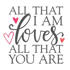 Silhouette Design Store: all sithat i am phrase Love Quotes For Him, Cute Quotes, Great Quotes, Quote Of The Day, Inspirational Quotes, Mothers Day Quotes, Husband Quotes, Love My Husband, Love You