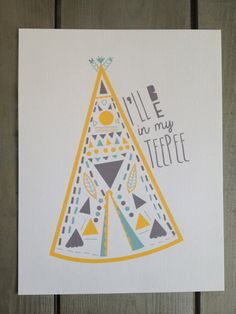 I'll Be in My Teepee print. perfect for our playroom