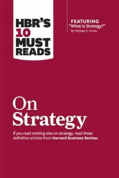 """HBR's 10 must reads on strategy [electronic resource]"". Harvard Business Review Press, 2015. Location: Ebrary Electronic Book."