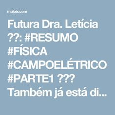 Futura Dra. Letícia ❤❤: #RESUMO #FÍSICA #CAMPOELÉTRICO #PARTE1 ❤❤❤ Também já está disponível para download no blog (RESUMOS ...