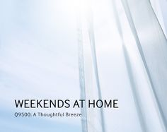 Q9500, A Thoughtful Breeze - So we got to thinking. How could we lower the temperature without being obtrusive? Simple… with a breeze. A thoughtful breeze from the Samsung Q9500, cooling your home in comfort. Let's peer into a typical weekend of a young couple to see how it's accomplished.