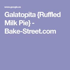 Galatopita {Ruffled Milk Pie} - Bake-Street.com
