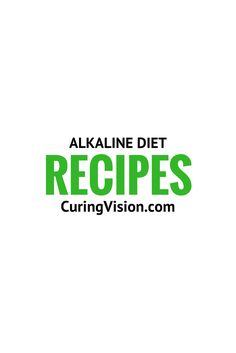 Alkaline diet recipes from CuringVision.com and others.