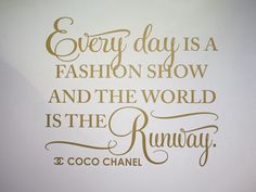 Everyday is a fashion show... Cute to make a sign like this next to my daughters closet or dress up clothes