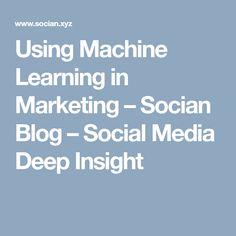 Using Machine Learning in Marketing – Socian Blog – Social Media Deep Insight