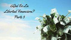 ¿Qué Es La Libertad Financiera? Parte 3