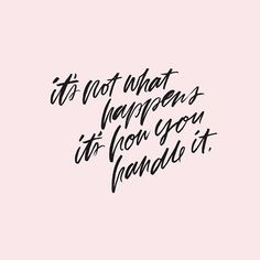 It's not what happens; it's how you handle it.