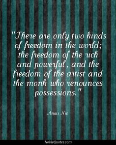 Anais Nin Quotes | http://noblequotes.com/ o to be free of capitalism and money...