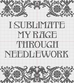 """I sublimate my rage through needlework"" cross stitch pattern"