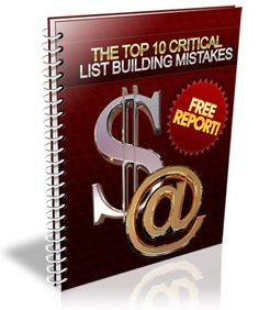 """Free Report Reveals The Top 10 FATAL List Building Mistakes That You Absolutely Must Avoid At All Costs!"""