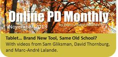 November 2013 *** *** *** Tablet… Brand New Tool, Same Old School? With videos from Sam Gliksman, David Thornburg, and Marc-André Lalande. + Change Is Scary Marc Andre, Opinion Piece, Calendar Pages, November 2013, Old School, Scary, David, Change, Education