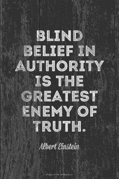 Blind belief in authority is the greatest enemy of truth. - Albert Einstein