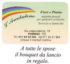 L'arcobaleno si occuperà dei fiori per il nostro matrimonio. Non per l'addobbo di casa e location però.  L'arcobaleno  Via Indipendenza 19  Poirino (To)  Tel 011/9453255