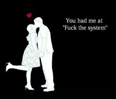"""You had me at """"Fuck the System"""""""