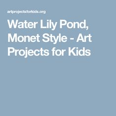 Water Lily Pond, Monet Style - Art Projects for Kids