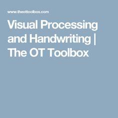 Visual Processing and Handwriting   The OT Toolbox